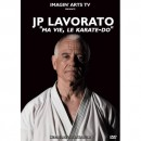 Dvd Jean-Pierre Lavorato, ma vie le Karate-Do le film documentaire