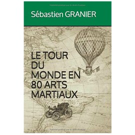 LE TOUR DU MONDE EN 80 ARTS MARTIAUX